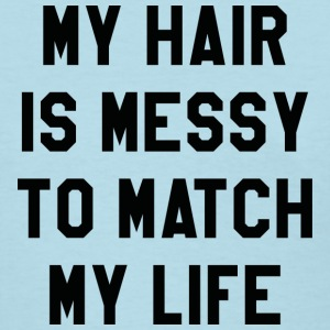 My Hair Is Messy - Women's T-Shirt