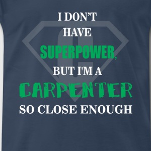 Carpenter - I don't have superpower, but I'm a Car - Men's Premium T-Shirt
