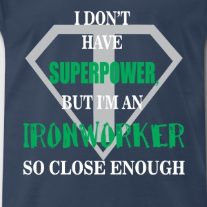 Ironworker - I don't have superpower, but I'm a - Men's Premium T-Shirt