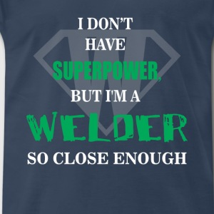 Welder - I don't have superpower, but I'm a Welder - Men's Premium T-Shirt