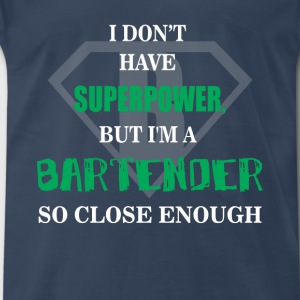 Bartender - I don't have superpower, but I'm a Bar - Men's Premium T-Shirt