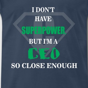 CEO - I don't have superpower, but I'm a CEO so - Men's Premium T-Shirt