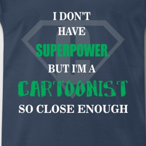 Cartoonist - I don't have superpower, but I'm a - Men's Premium T-Shirt