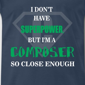 Composer - I don't have superpower, but I'm a - Men's Premium T-Shirt