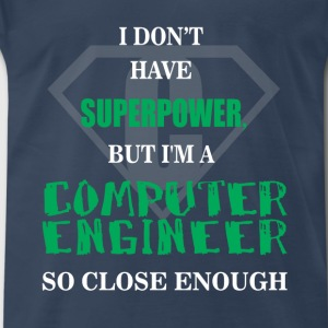 Computer engineer - I don't have superpower, but I - Men's Premium T-Shirt