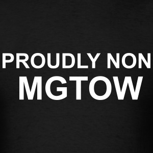 Proudly Non MGTOW - Keep lovin your ladies! T-Shirts - Men's T-Shirt