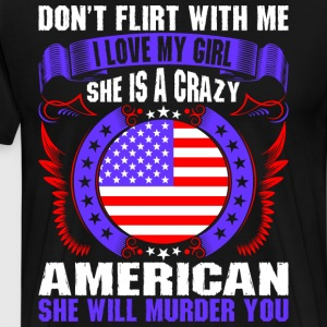Dont Flirt With Me I Love My Girl American T-Shirts - Men's Premium T-Shirt