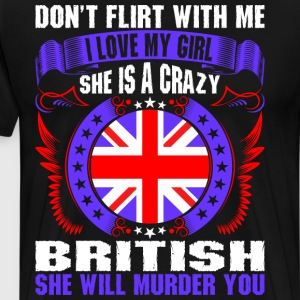 Dont Flirt With Me I Love My Girl British T-Shirts - Men's Premium T-Shirt