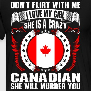 Dont Flirt With Me I Love My Girl Canadian T-Shirts - Men's Premium T-Shirt