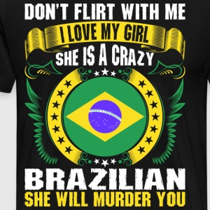 Dont Flirt With Me I Love My Girl Brazilian T-Shirts - Men's Premium T-Shirt