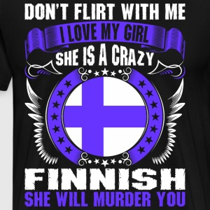 Dont Flirt With Me I Love My Girl Finnish T-Shirts - Men's Premium T-Shirt