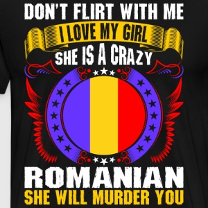 Dont Flirt With Me I Love My Girl Romanian T-Shirts - Men's Premium T-Shirt