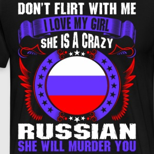 Dont Flirt With Me I Love My Girl Russian T-Shirts - Men's Premium T-Shirt