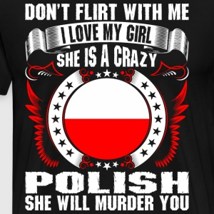 Dont Flirt With Me I Love My Girl Polish T-Shirts - Men's Premium T-Shirt