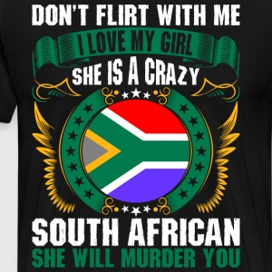 Dont Flirt With Me I Love My Girl South African T-Shirts - Men's Premium T-Shirt