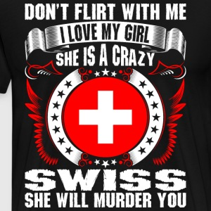 Dont Flirt With Me I Love My Girl Swiss T-Shirts - Men's Premium T-Shirt