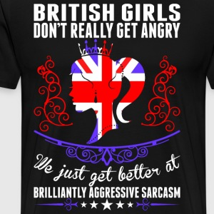 British Girls Dont Really Get Angry Brilliant Aggr T-Shirts - Men's Premium T-Shirt