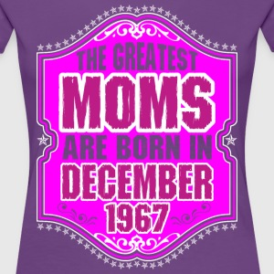 The Greatest Moms Are Born In December 1967 T-Shirts - Women's Premium T-Shirt