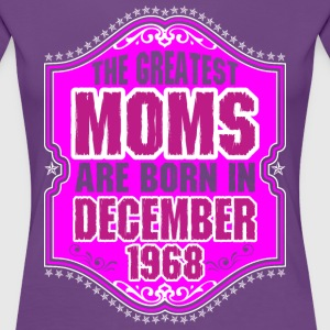 The Greatest Moms Are Born In December 1968 T-Shirts - Women's Premium T-Shirt