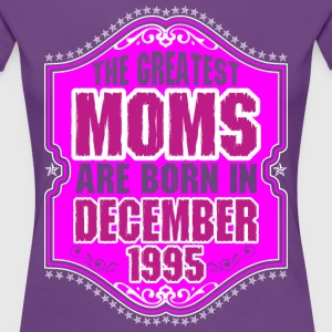 The Greatest Moms Are Born In December 1995 T-Shirts - Women's Premium T-Shirt