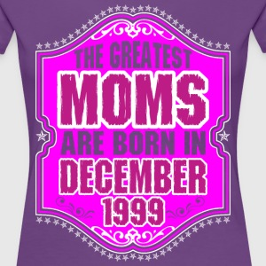 The Greatest Moms Are Born In December 1999 T-Shirts - Women's Premium T-Shirt