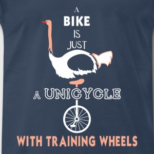 Unicycle - A bike is just a Unicycle with training - Men's Premium T-Shirt