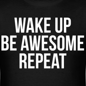 Wake Up, Be Awesome, Repeat T-Shirts - Men's T-Shirt
