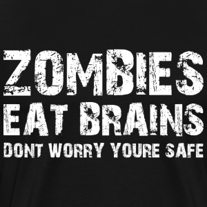 ZOMBIES EAT BRAINS DON'T WORRY YOU'RE SAFE - Men's Premium T-Shirt