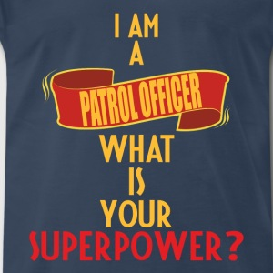 Patrol Officer - I am a Patrol Officer what is you - Men's Premium T-Shirt