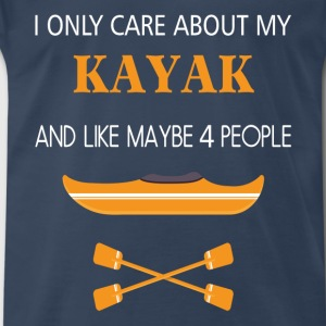 Kayak - I only care about my kayak and like 4 - Men's Premium T-Shirt