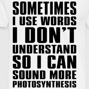 SOMETIMES I USE WORDS I DON'T UNDERSTAND... - Men's Premium T-Shirt