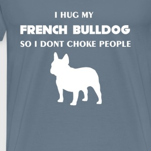 French bulldog - I hug my French bulldog so I don' - Men's Premium T-Shirt
