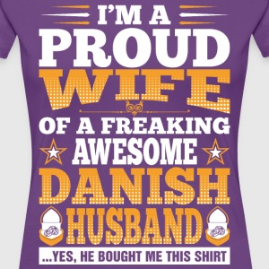 Im A Proud Wife Of Awesome Danish Husband T-Shirts - Women's Premium T-Shirt
