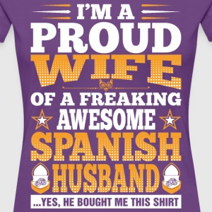 Im A Proud Wife Of Awesome Spanish Husband T-Shirts - Women's Premium T-Shirt