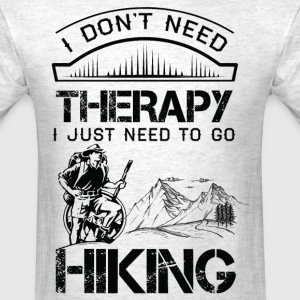 I Don't Need Therapy Just to Go Hiking T-Shirts - Men's T-Shirt