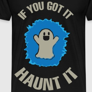 If you got it. Haunt it. - Men's Premium T-Shirt