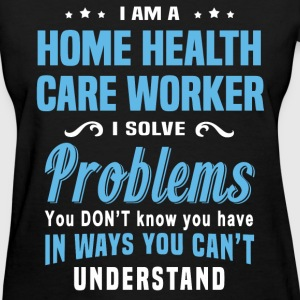 Home Health Care Worker - Women's T-Shirt
