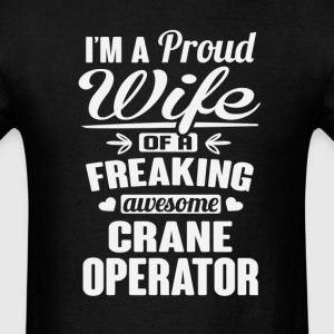 I'm A Proud Wife Of Freaking Awesome  Crane Operat T-Shirts - Men's T-Shirt