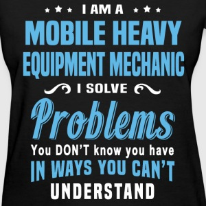 Mobile Heavy Equipment Mechanic - Women's T-Shirt