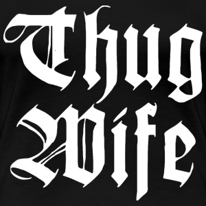 Thug Wife - Women's Premium T-Shirt