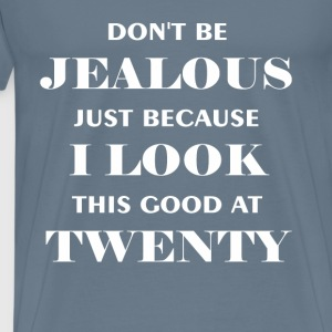 Twenty - Don't be jealous just because I look this - Men's Premium T-Shirt