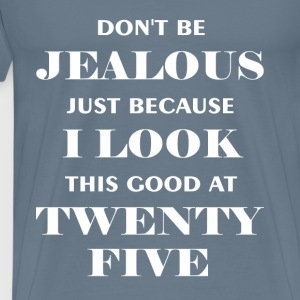 Twenty Five - Don't be jealous just because I look - Men's Premium T-Shirt