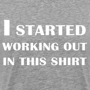 I started working out - Men's Premium T-Shirt