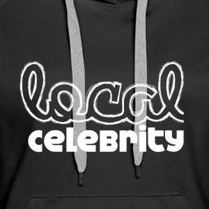 Local Celebrity Top - Women's Premium Hoodie