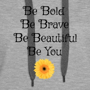 Be Bold Be Brave Be Beautiful Be You - Women's Premium Hoodie