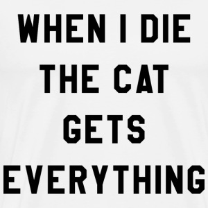 WHEN I DIE THE CAT GETS EVERYTHING - Men's Premium T-Shirt
