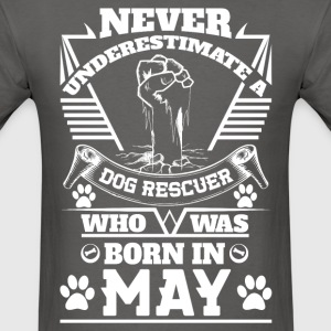 Never Underestimate Dog Rescuer Who Was Born May T-Shirts - Men's T-Shirt