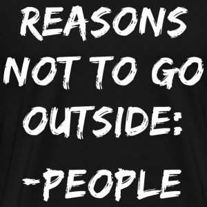 REASONS NOT TO GO OUTSIDE: PEOPLE - Men's Premium T-Shirt