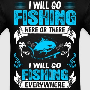 Fishing Here There Everywhere Outdoors Hobby Shirt T-Shirts - Men's T-Shirt
