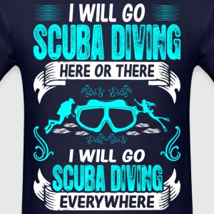 Scuba Diving Here There Everywhere Outdoors Hobby T-Shirts - Men's T-Shirt